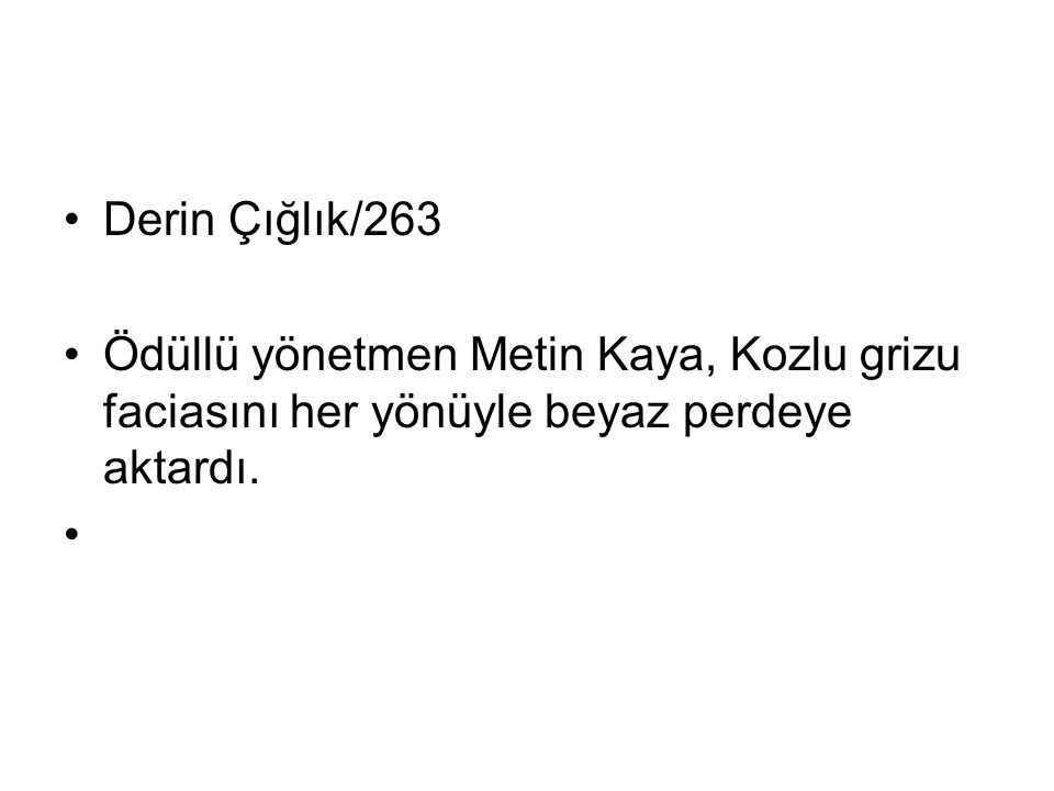 Derin Çığlık/263 Ödüllü yönetmen Metin Kaya, Kozlu grizu faciasını her yönüyle beyaz perdeye aktardı.