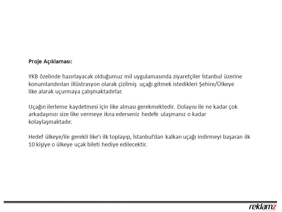 Proje Açıklaması: YKB özelinde hazırlayacak olduğumuz mil uygulamasında ziyaretçiler İstanbul üzerine konumlandırılan illüstrasyon olarak çizilmiş uçağı gitmek istedikleri Şehire/Ülkeye like alarak uçurmaya çalışmaktadırlar.