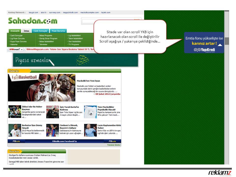 Sitede var olan scroll YKB için hazırlanacak olan scroll ile değiştirilir Scroll aşağıya / yukarıya çekildiğinde… Sitede var olan scroll YKB için hazırlanacak olan scroll ile değiştirilir Scroll aşağıya / yukarıya çekildiğinde…