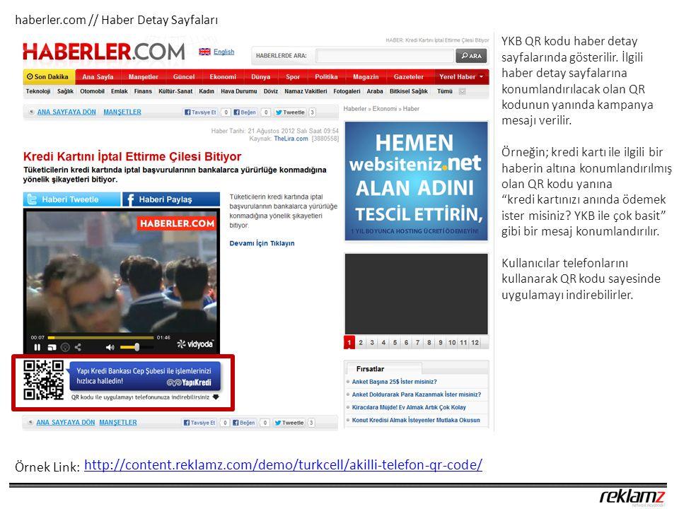 haberler.com // Haber Detay Sayfaları http://content.reklamz.com/demo/turkcell/akilli-telefon-qr-code/ Örnek Link: YKB QR kodu haber detay sayfalarında gösterilir.