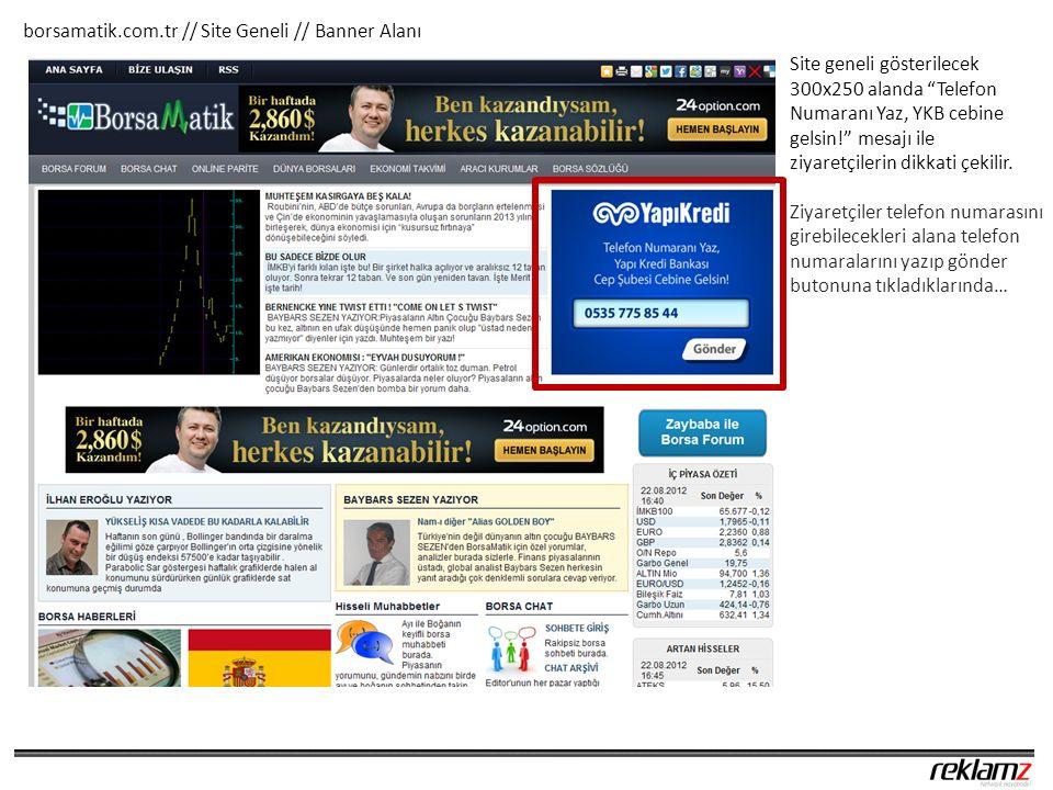 borsamatik.com.tr // Site Geneli // Banner Alanı Site geneli gösterilecek 300x250 alanda Telefon Numaranı Yaz, YKB cebine gelsin! mesajı ile ziyaretçilerin dikkati çekilir.