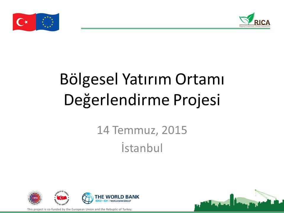 Bölgesel Yatırım Ortamı Değerlendirme Projesi 14 Temmuz, 2015 İstanbul