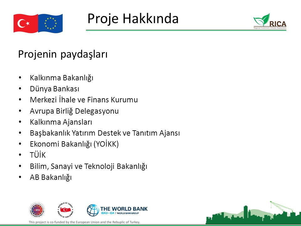 Projenin paydaşları Proje Hakkında Kalkınma Bakanlığı Dünya Bankası Merkezi İhale ve Finans Kurumu Avrupa Birliğ Delegasyonu Kalkınma Ajansları Başbakanlık Yatırım Destek ve Tanıtım Ajansı Ekonomi Bakanlığı (YOİKK) TÜİK Bilim, Sanayi ve Teknoloji Bakanlığı AB Bakanlığı