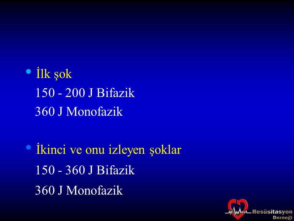 İlk şok 150 - 200 J Bifazik 360 J Monofazik İkinci ve onu izleyen şoklar 150 - 360 J Bifazik 360 J Monofazik