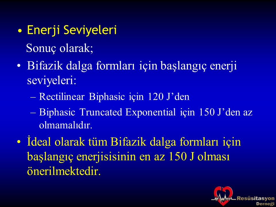 Enerji Seviyeleri Sonuç olarak; Bifazik dalga formları için başlangıç enerji seviyeleri: –Rectilinear Biphasic için 120 J'den –Biphasic Truncated Expo
