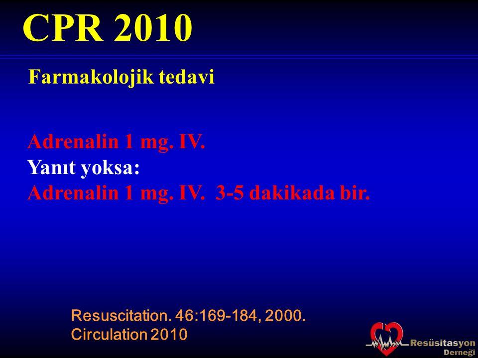 Farmakolojik tedavi CPR 2010 Adrenalin 1 mg. IV. Yanıt yoksa: Adrenalin 1 mg. IV. 3-5 dakikada bir. Resuscitation. 46:169-184, 2000. Circulation 2010