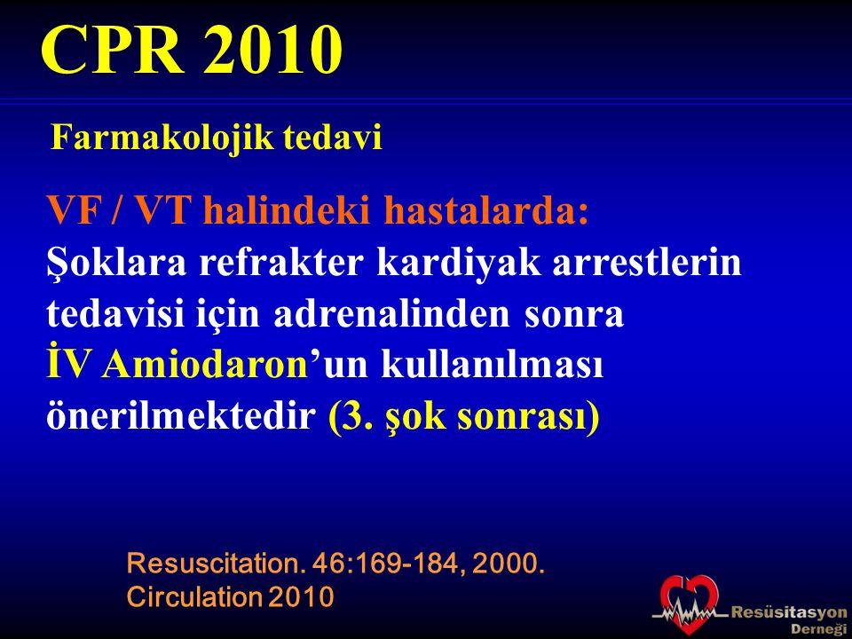 CPR 2010 Resuscitation. 46:169-184, 2000. Circulation 2010 VF / VT halindeki hastalarda: Şoklara refrakter kardiyak arrestlerin tedavisi için adrenali