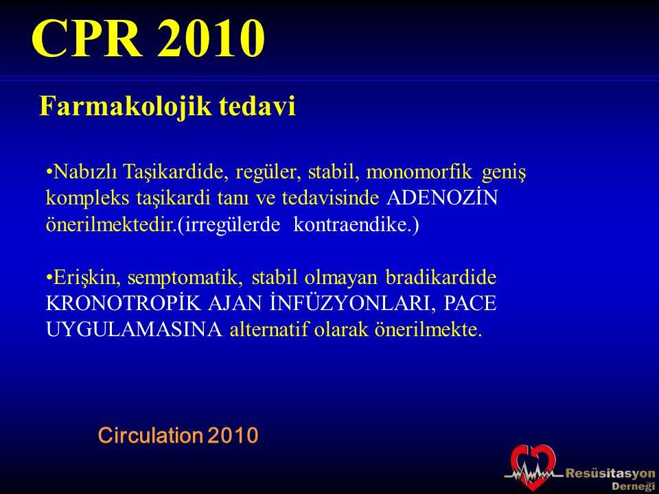 Farmakolojik tedavi CPR 2010 Circulation 2010 Nabızlı Taşikardide, regüler, stabil, monomorfik geniş kompleks taşikardi tanı ve tedavisinde ADENOZİN ö
