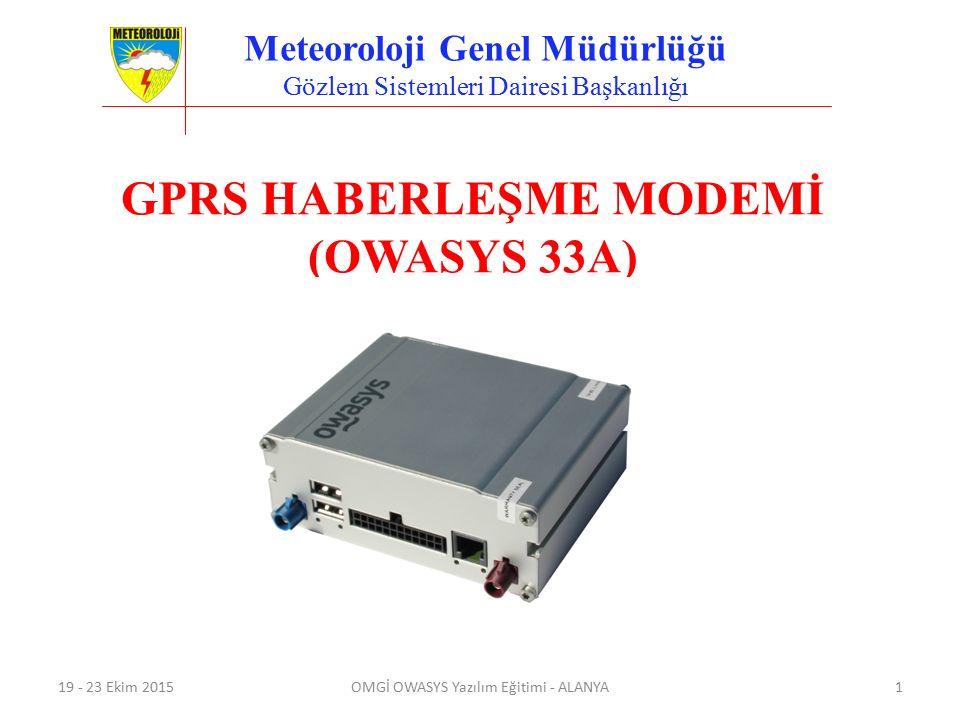 Meteoroloji Genel Müdürlüğü Gözlem Sistemleri Dairesi Başkanlığı GPRS HABERLEŞME MODEMİ (OWASYS 33A) 19 - 23 Ekim 2015OMGİ OWASYS Yazılım Eğitimi - AL