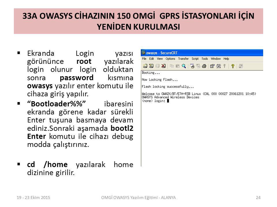 33A OWASYS CİHAZININ 150 OMGİ GPRS İSTASYONLARI İÇİN YENİDEN KURULMASI  Ekranda Login yazısı görününce root yazılarak login olunur login olduktan son