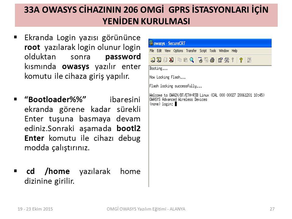 33A OWASYS CİHAZININ 206 OMGİ GPRS İSTASYONLARI İÇİN YENİDEN KURULMASI  Ekranda Login yazısı görününce root yazılarak login olunur login olduktan son