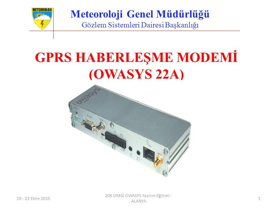 Meteoroloji Genel Müdürlüğü Gözlem Sistemleri Dairesi Başkanlığı GPRS HABERLEŞME MODEMİ (OWASYS 22A) 19 - 23 Ekim 2015 206 OMGİ OWASYS Yazılım Eğitimi - ALANYA 1