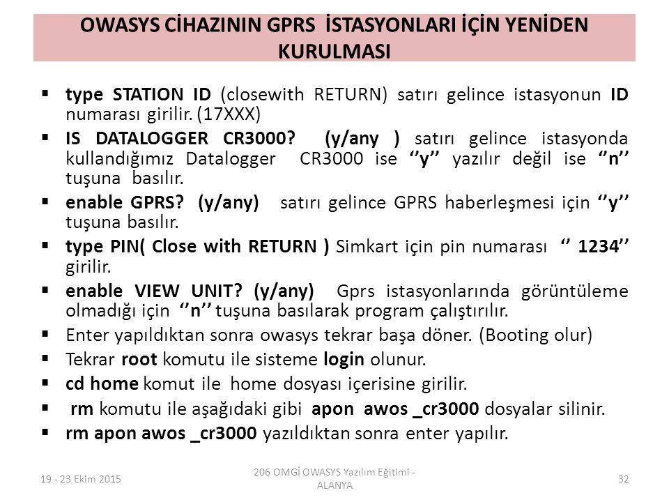 OWASYS CİHAZININ GPRS İSTASYONLARI İÇİN YENİDEN KURULMASI  type STATION ID (closewith RETURN) satırı gelince istasyonun ID numarası girilir. (17XXX)
