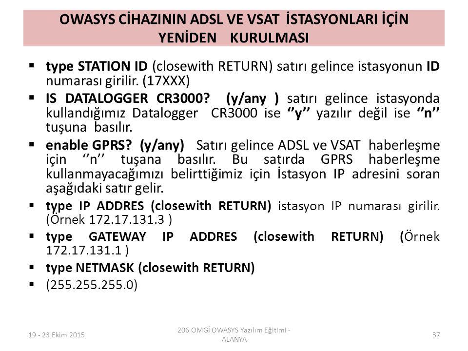 OWASYS CİHAZININ ADSL VE VSAT İSTASYONLARI İÇİN YENİDEN KURULMASI  type STATION ID (closewith RETURN) satırı gelince istasyonun ID numarası girilir.