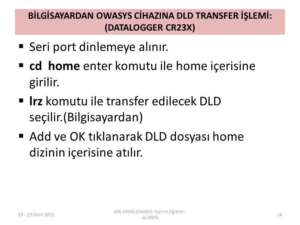 BİLGİSAYARDAN OWASYS CİHAZINA DLD TRANSFER İŞLEMİ: (DATALOGGER CR23X)  Seri port dinlemeye alınır.  cd home enter komutu ile home içerisine girilir.