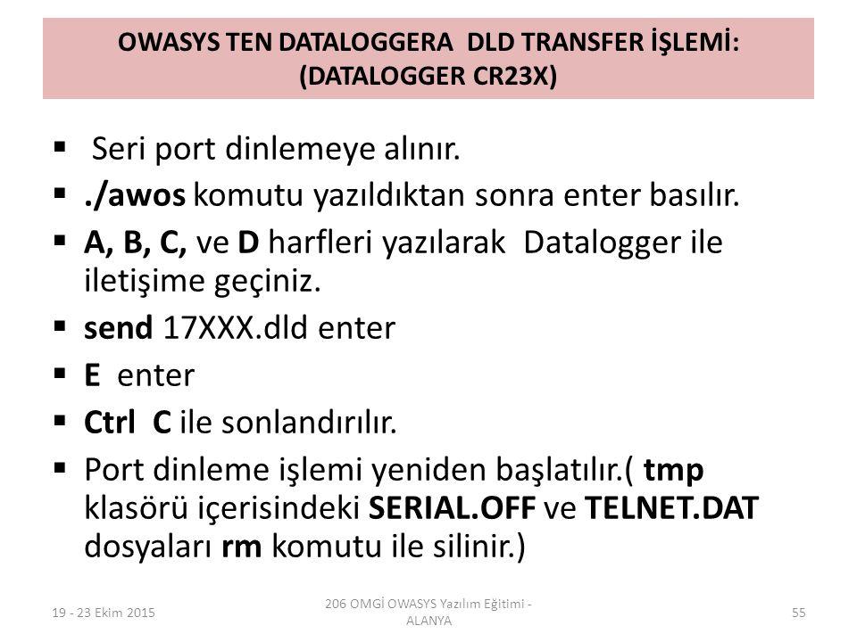 OWASYS TEN DATALOGGERA DLD TRANSFER İŞLEMİ: (DATALOGGER CR23X)  Seri port dinlemeye alınır. ./awos komutu yazıldıktan sonra enter basılır.  A, B, C