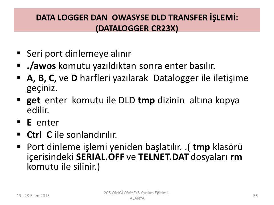 DATA LOGGER DAN OWASYSE DLD TRANSFER İŞLEMİ: (DATALOGGER CR23X)  Seri port dinlemeye alınır ./awos komutu yazıldıktan sonra enter basılır.  A, B, C