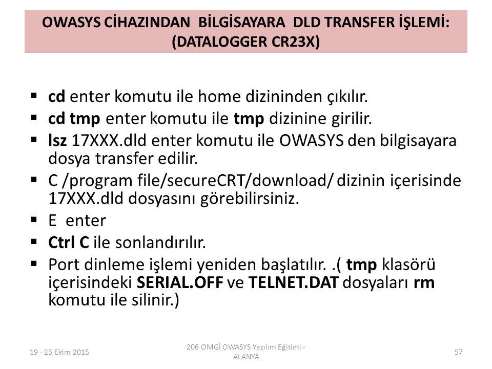OWASYS CİHAZINDAN BİLGİSAYARA DLD TRANSFER İŞLEMİ: (DATALOGGER CR23X)  cd enter komutu ile home dizininden çıkılır.  cd tmp enter komutu ile tmp diz