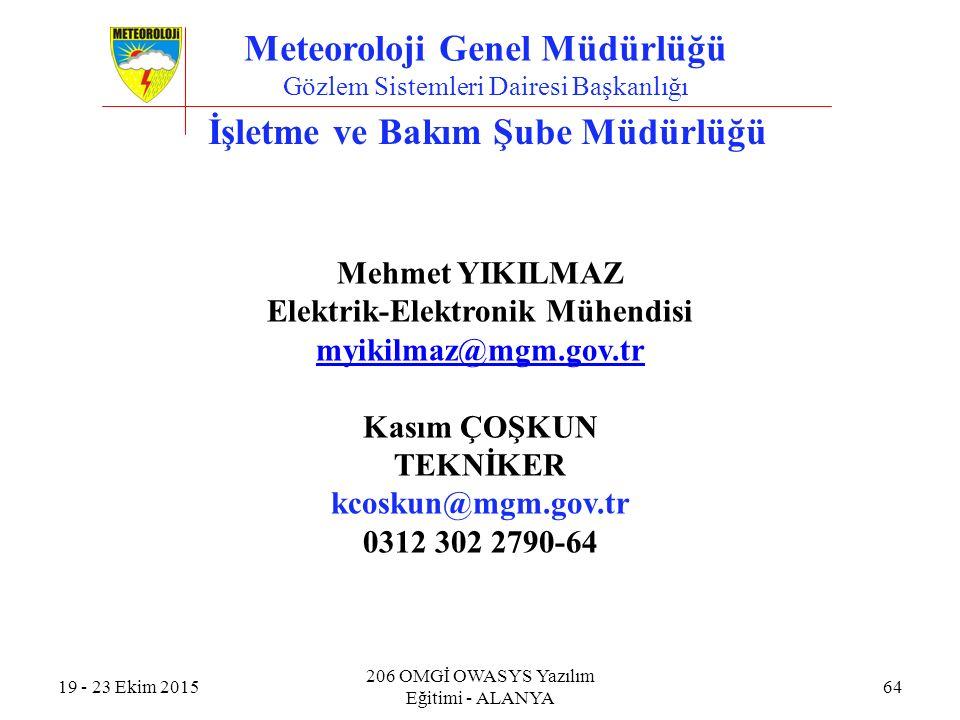 Mehmet YIKILMAZ Elektrik-Elektronik Mühendisi myikilmaz@mgm.gov.tr Kasım ÇOŞKUN TEKNİKER kcoskun@mgm.gov.tr 0312 302 2790-64 İşletme ve Bakım Şube Müdürlüğü 19 - 23 Ekim 2015 206 OMGİ OWASYS Yazılım Eğitimi - ALANYA 64 Meteoroloji Genel Müdürlüğü Gözlem Sistemleri Dairesi Başkanlığı