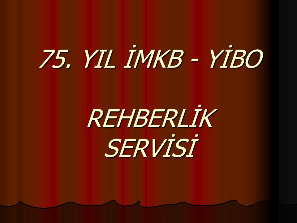 75. YIL İMKB - YİBO REHBERLİK SERVİSİ