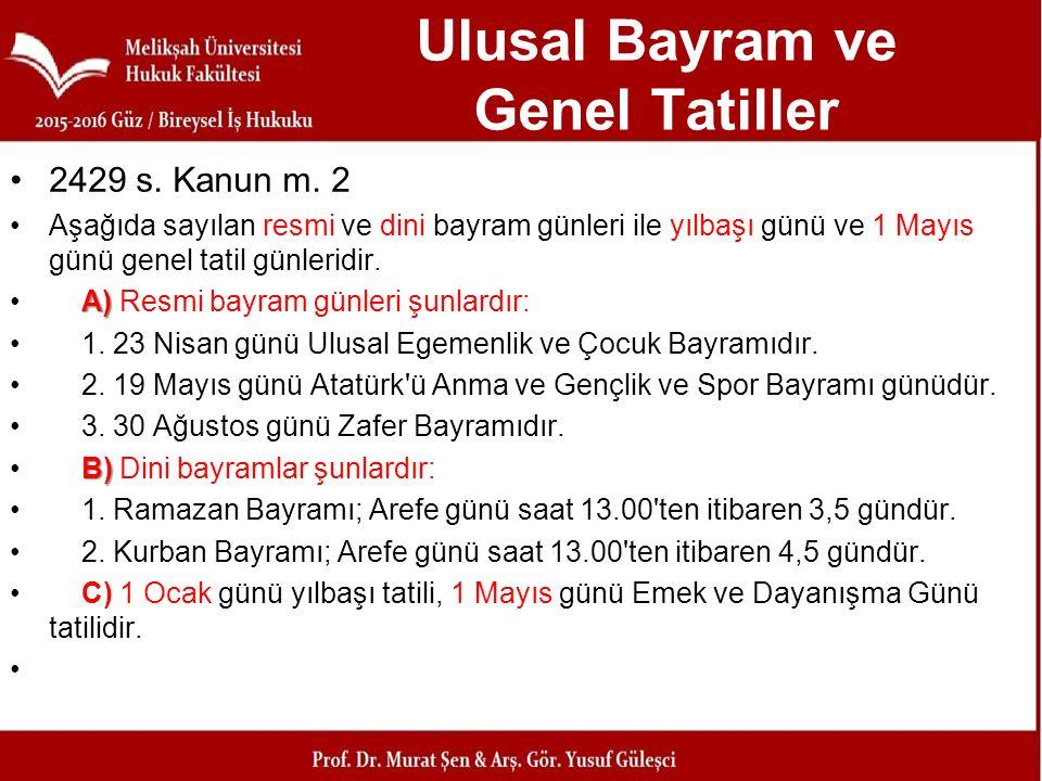 Ulusal Bayram ve Genel Tatiller 2429 s. Kanun m. 2 Aşağıda sayılan resmi ve dini bayram günleri ile yılbaşı günü ve 1 Mayıs günü genel tatil günleridi