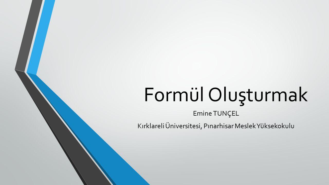 Formül Oluşturmak Emine TUNÇEL Kırklareli Üniversitesi, Pınarhisar Meslek Yüksekokulu