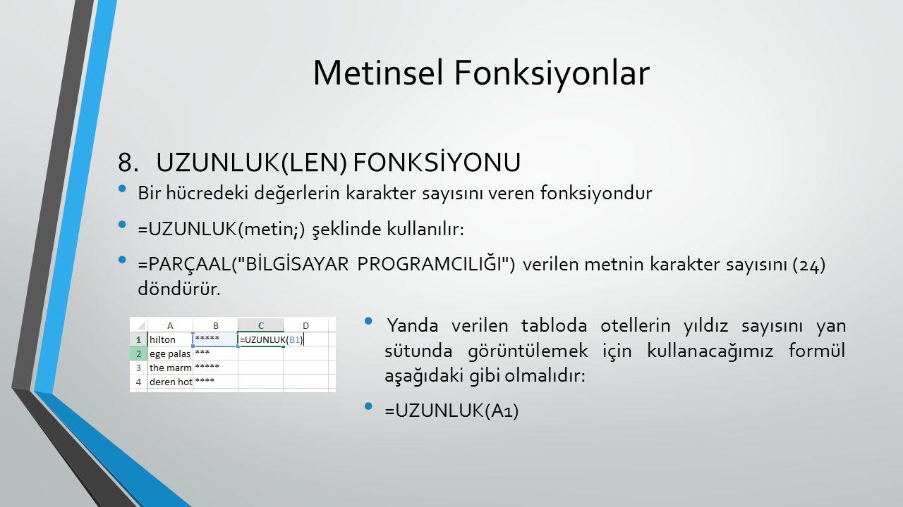 Metinsel Fonksiyonlar Bir hücredeki değerlerin karakter sayısını veren fonksiyondur =UZUNLUK(metin;) şeklinde kullanılır: =PARÇAAL(
