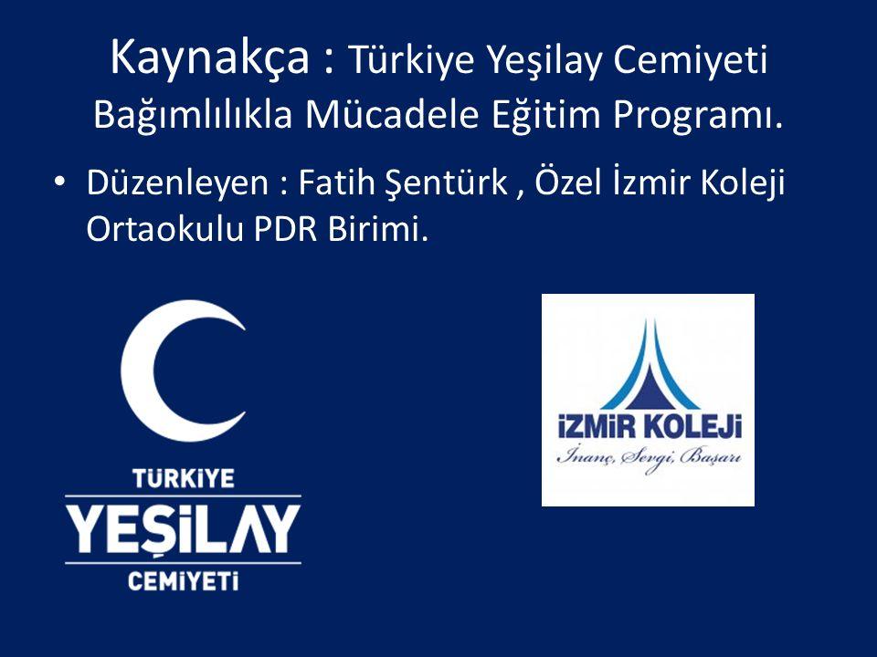 Kaynakça : Türkiye Yeşilay Cemiyeti Bağımlılıkla Mücadele Eğitim Programı. Düzenleyen : Fatih Şentürk, Özel İzmir Koleji Ortaokulu PDR Birimi.