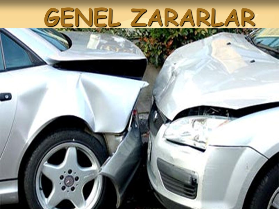 GENEL ZARARLAR GENEL ZARARLAR