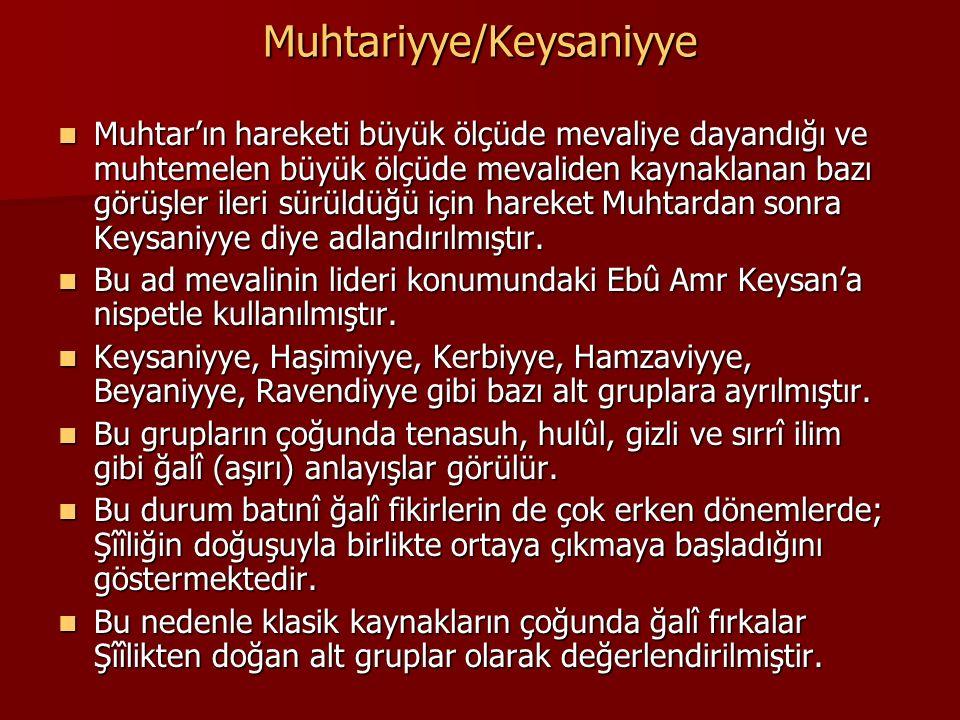 Muhtariyye/Keysaniyye Muhtar'ın hareketi büyük ölçüde mevaliye dayandığı ve muhtemelen büyük ölçüde mevaliden kaynaklanan bazı görüşler ileri sürüldüğ