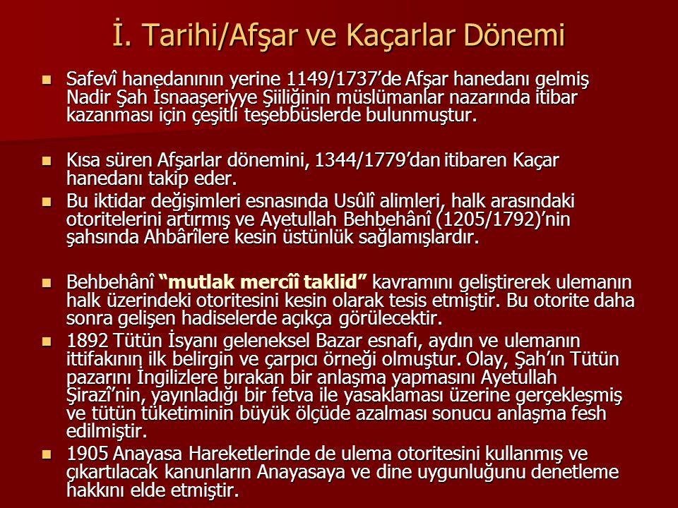 İ. Tarihi/Afşar ve Kaçarlar Dönemi Safevî hanedanının yerine 1149/1737'de Afşar hanedanı gelmiş Nadir Şah İsnaaşeriyye Şiiliğinin müslümanlar nazarınd