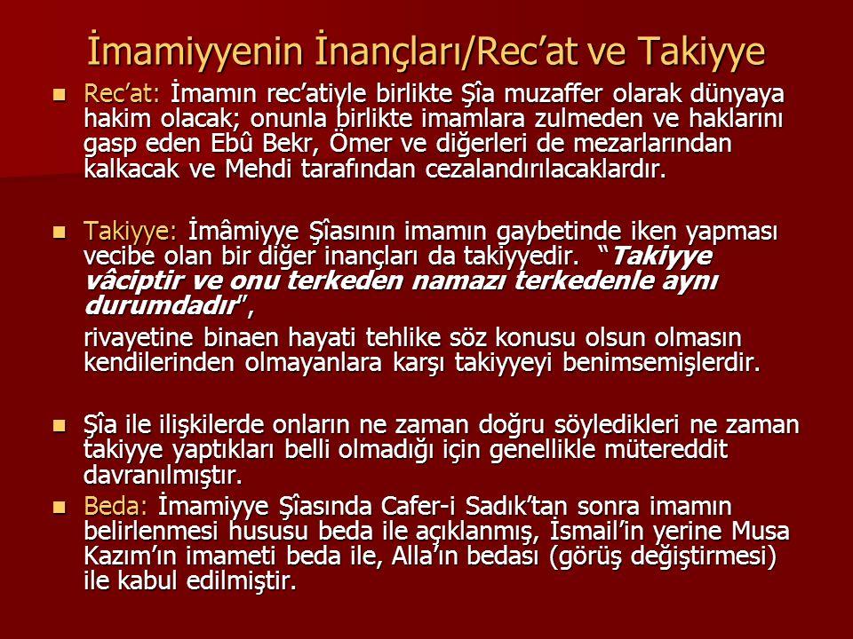 İmamiyyenin İnançları/Rec'at ve Takiyye Rec'at: İmamın rec'atiyle birlikte Şîa muzaffer olarak dünyaya hakim olacak; onunla birlikte imamlara zulmeden