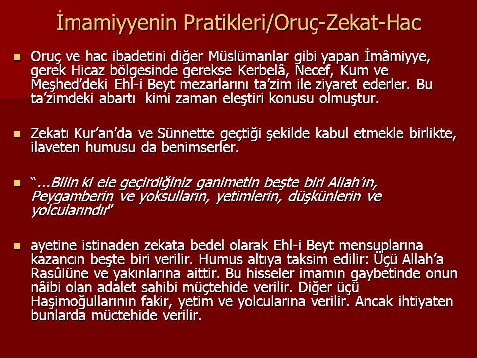 İmamiyyenin Pratikleri/Oruç-Zekat-Hac Oruç ve hac ibadetini diğer Müslümanlar gibi yapan İmâmiyye, gerek Hicaz bölgesinde gerekse Kerbelâ, Necef, Kum