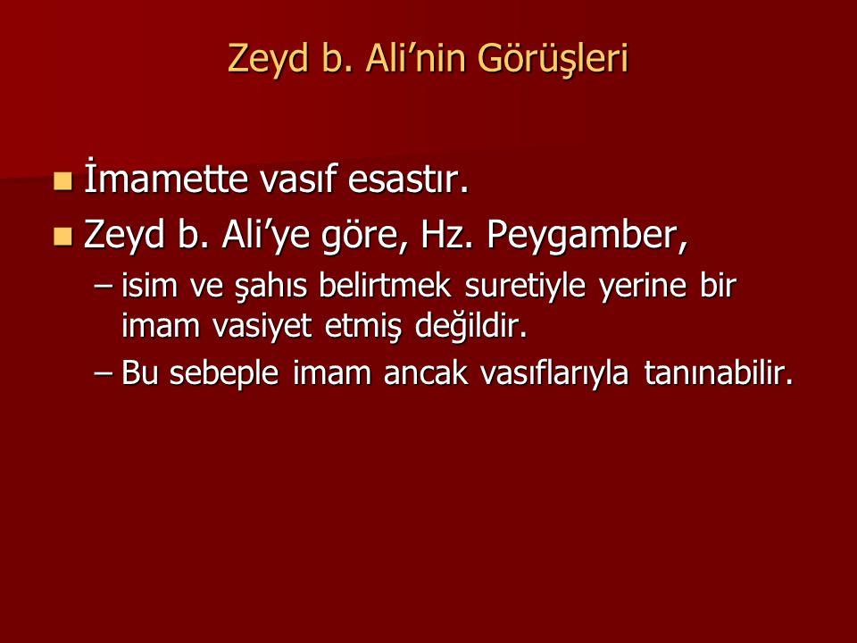 Zeyd b. Ali'nin Görüşleri İmamette vasıf esastır. İmamette vasıf esastır. Zeyd b. Ali'ye göre, Hz. Peygamber, Zeyd b. Ali'ye göre, Hz. Peygamber, –isi