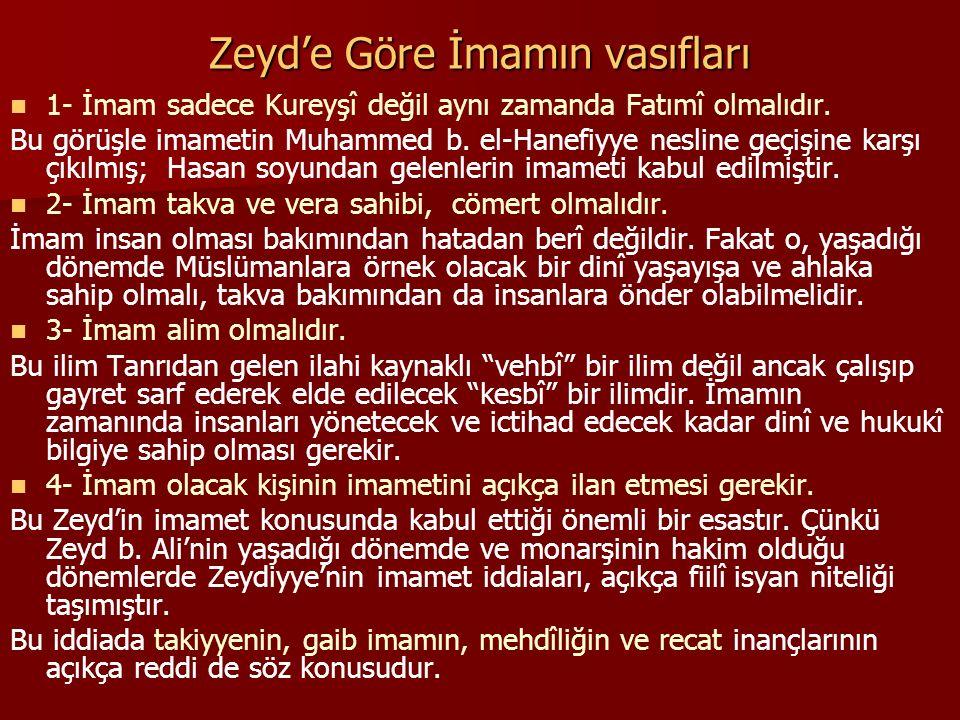 Zeyd'e Göre İmamın vasıfları 1- İmam sadece Kureyşî değil aynı zamanda Fatımî olmalıdır. Bu görüşle imametin Muhammed b. el-Hanefiyye nesline geçişine