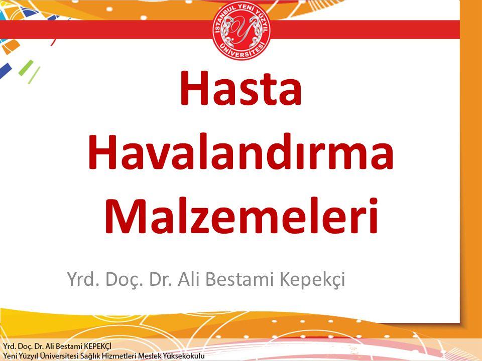 Hasta Havalandırma Malzemeleri Yrd. Doç. Dr. Ali Bestami Kepekçi