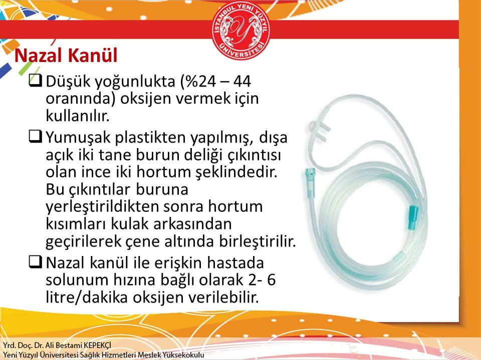 Nazal Kanül  Düşük yoğunlukta (%24 – 44 oranında) oksijen vermek için kullanılır.  Yumuşak plastikten yapılmış, dışa açık iki tane burun deliği çıkı