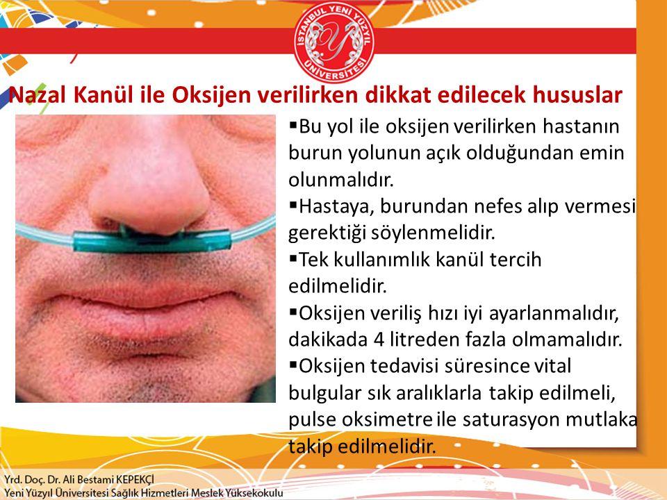 Nazal Kanül ile Oksijen verilirken dikkat edilecek hususlar  Bu yol ile oksijen verilirken hastanın burun yolunun açık olduğundan emin olunmalıdır. 