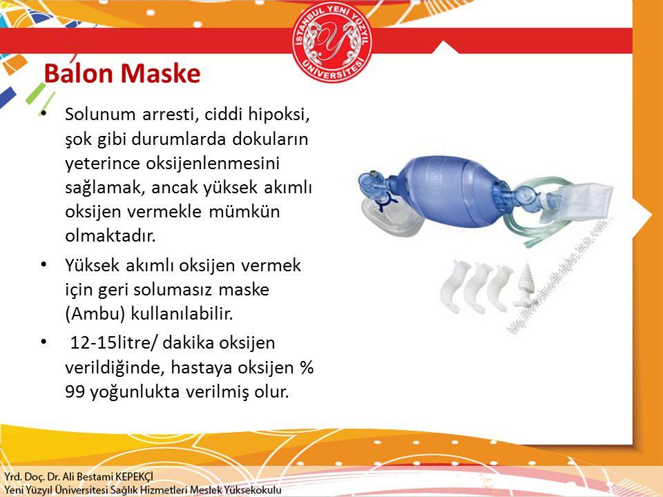 Balon Maske Solunum arresti, ciddi hipoksi, şok gibi durumlarda dokuların yeterince oksijenlenmesini sağlamak, ancak yüksek akımlı oksijen vermekle mü