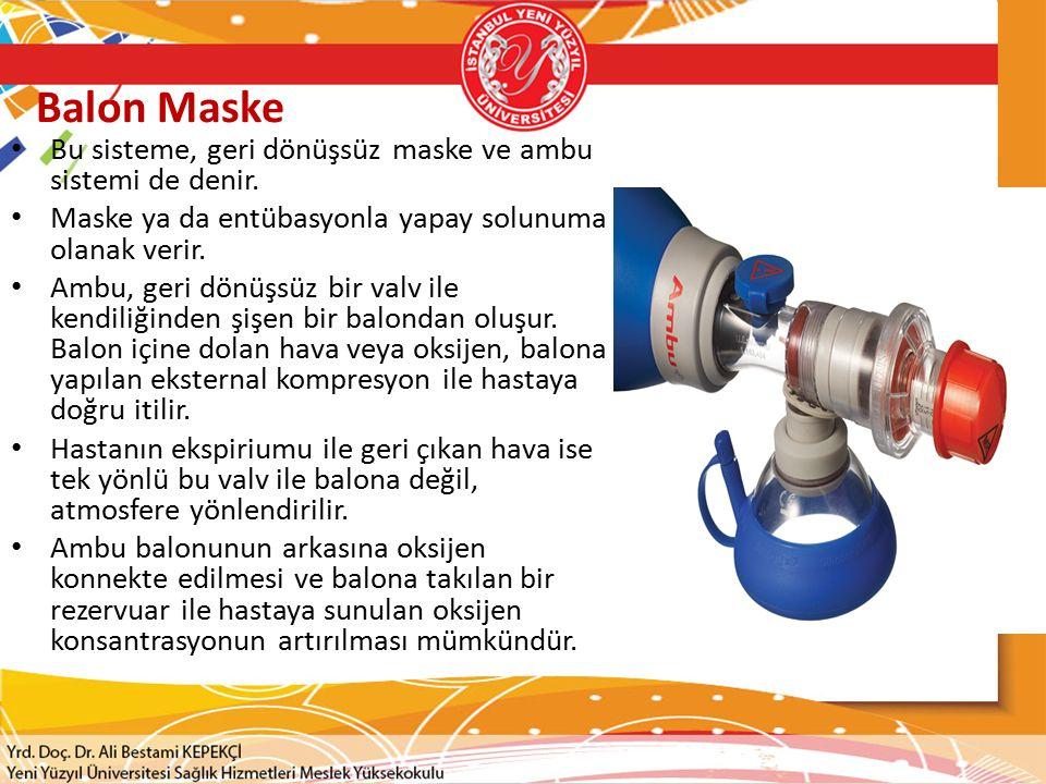 Balon Maske Bu sisteme, geri dönüşsüz maske ve ambu sistemi de denir. Maske ya da entübasyonla yapay solunuma olanak verir. Ambu, geri dönüşsüz bir va