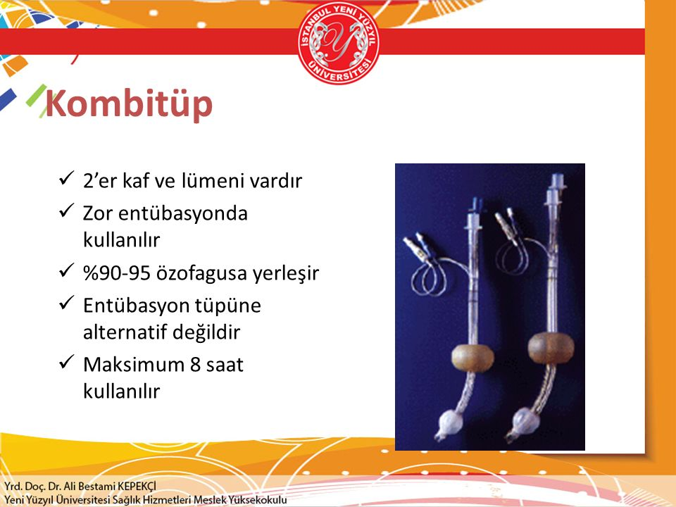 Kombitüp 2'er kaf ve lümeni vardır Zor entübasyonda kullanılır %90-95 özofagusa yerleşir Entübasyon tüpüne alternatif değildir Maksimum 8 saat kullanı