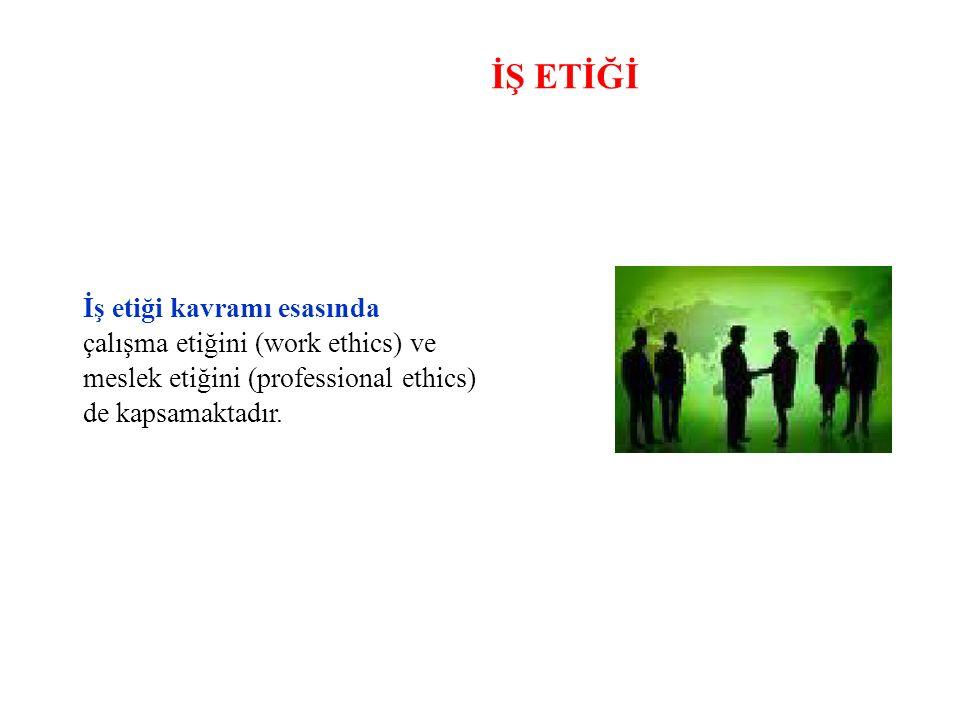 İŞ ETİĞİ İş etiği kavramı esasında çalışma etiğini (work ethics) ve meslek etiğini (professional ethics) de kapsamaktadır.