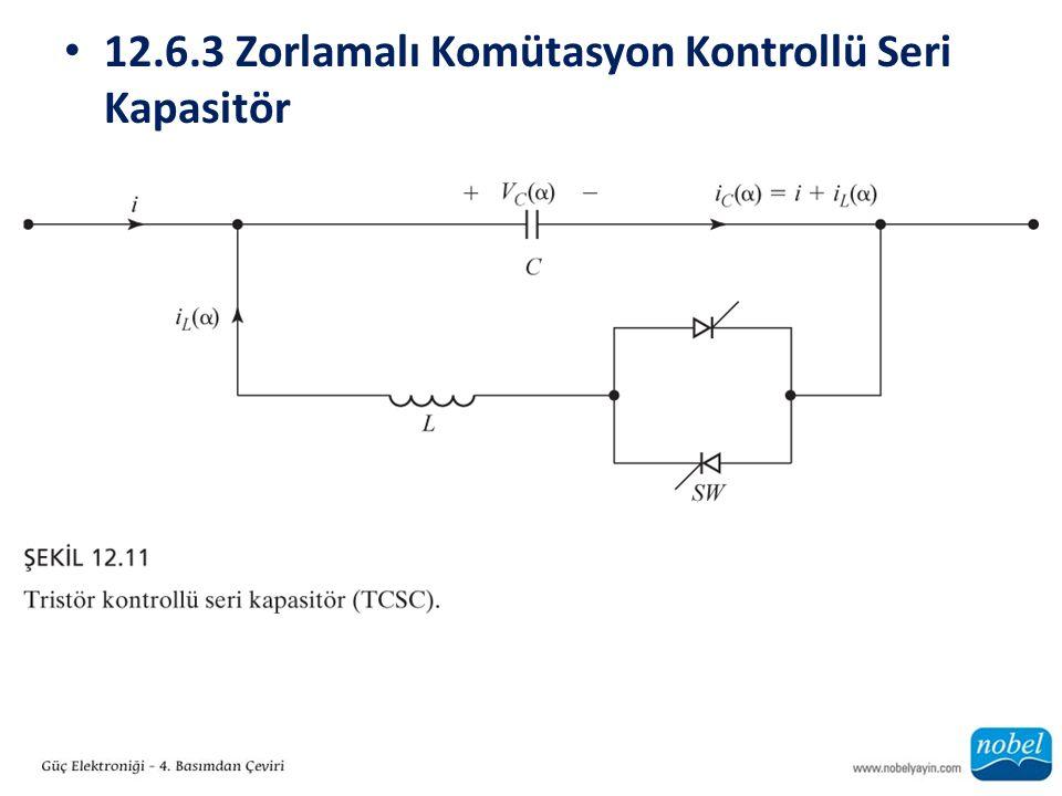 12.6.3 Zorlamalı Komütasyon Kontrollü Seri Kapasitör