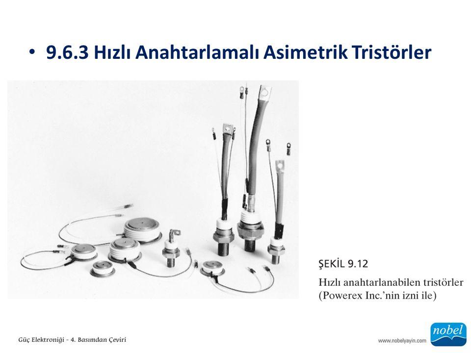 9.6.3 Hızlı Anahtarlamalı Asimetrik Tristörler