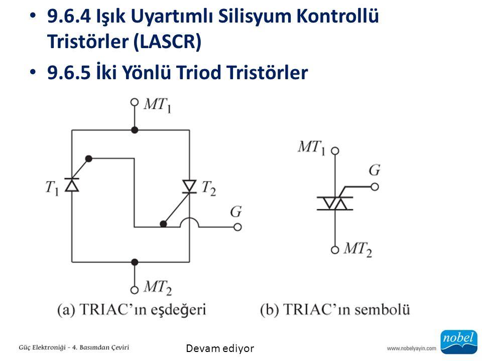 9.6.4 Işık Uyartımlı Silisyum Kontrollü Tristörler (LASCR) 9.6.5 İki Yönlü Triod Tristörler Devam ediyor