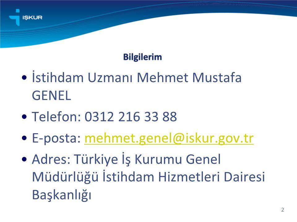 Bilgilerim İstihdam Uzmanı Mehmet Mustafa GENEL Telefon: 0312 216 33 88 E-posta: mehmet.genel@iskur.gov.trmehmet.genel@iskur.gov.tr Adres: Türkiye İş Kurumu Genel Müdürlüğü İstihdam Hizmetleri Dairesi Başkanlığı 2