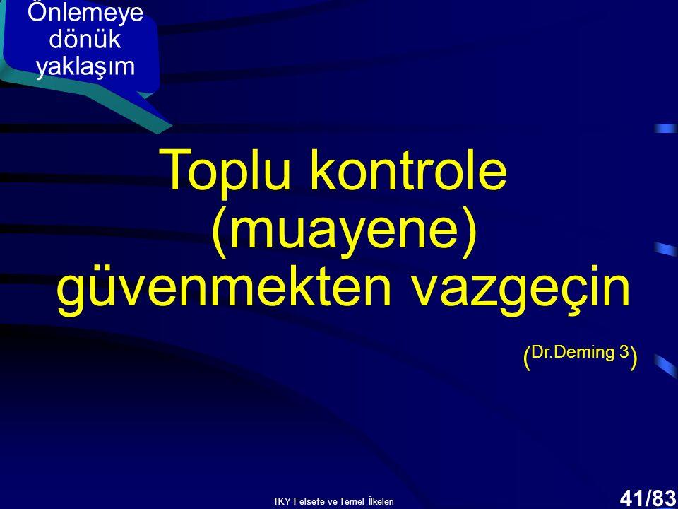 TKY Felsefe ve Temel İlkeleri 40/83 Önlemeye dönük yaklaşım Testi kırıldıktan sonra...