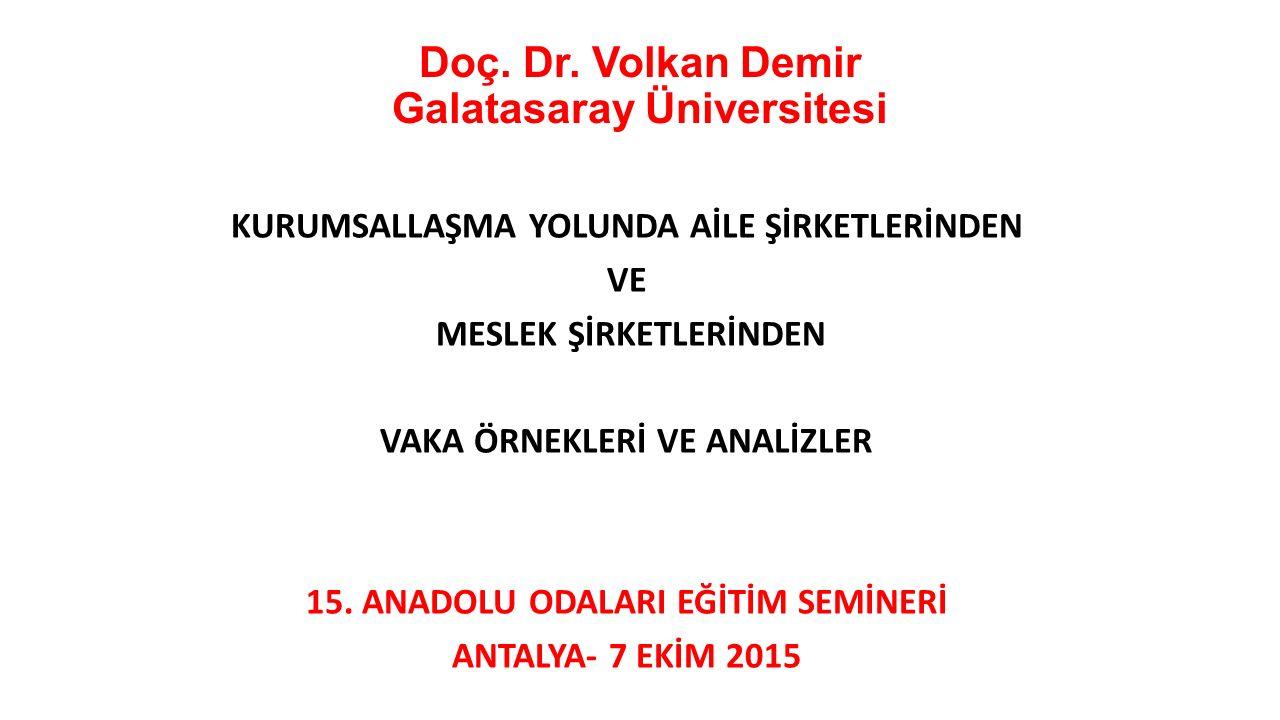 Doç. Dr. Volkan Demir Galatasaray Üniversitesi KURUMSALLAŞMA YOLUNDA AİLE ŞİRKETLERİNDEN VE MESLEK ŞİRKETLERİNDEN VAKA ÖRNEKLERİ VE ANALİZLER 15. ANAD