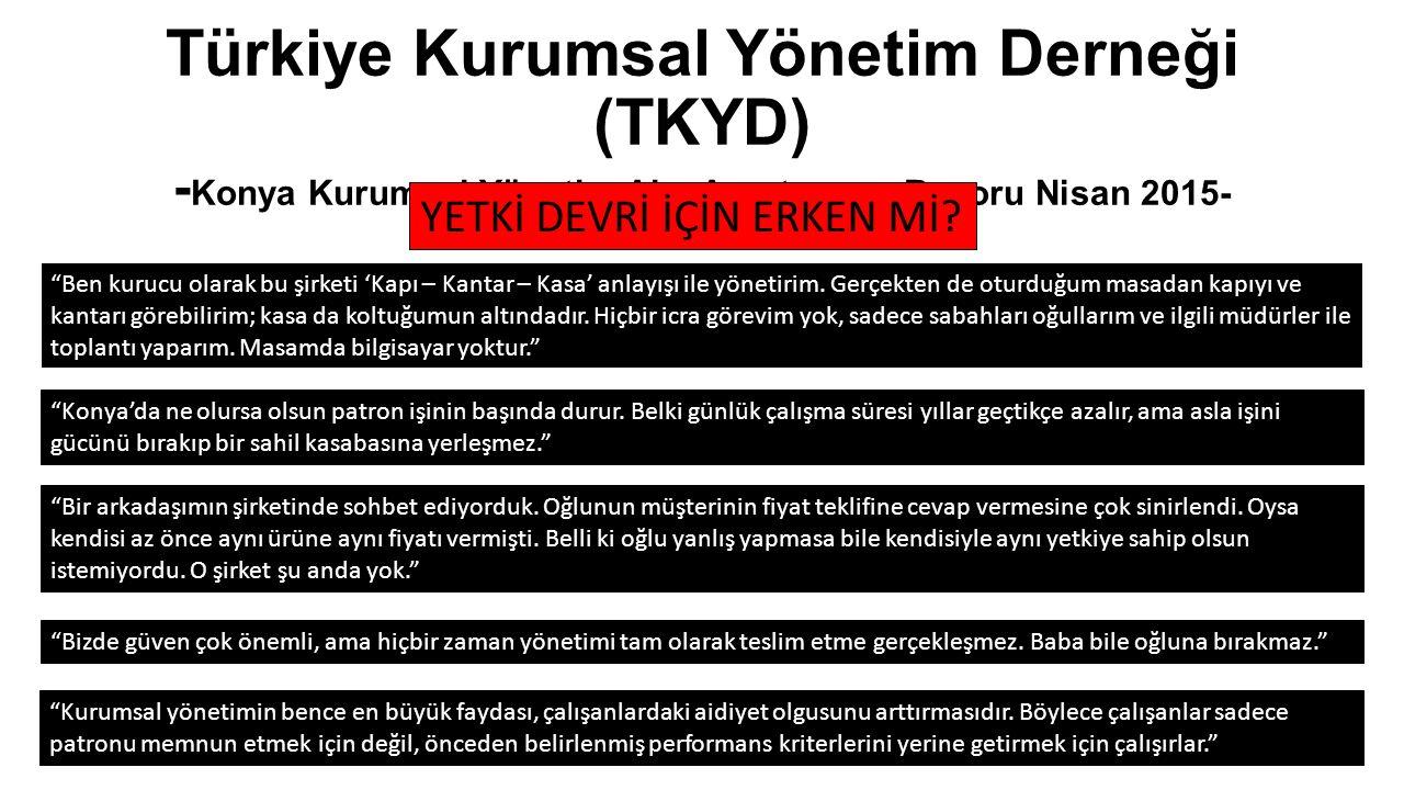 """Türkiye Kurumsal Yönetim Derneği (TKYD) - Konya Kurumsal Yönetim Algı Araştırması Raporu Nisan 2015- """"Ben kurucu olarak bu şirketi 'Kapı – Kantar – Ka"""