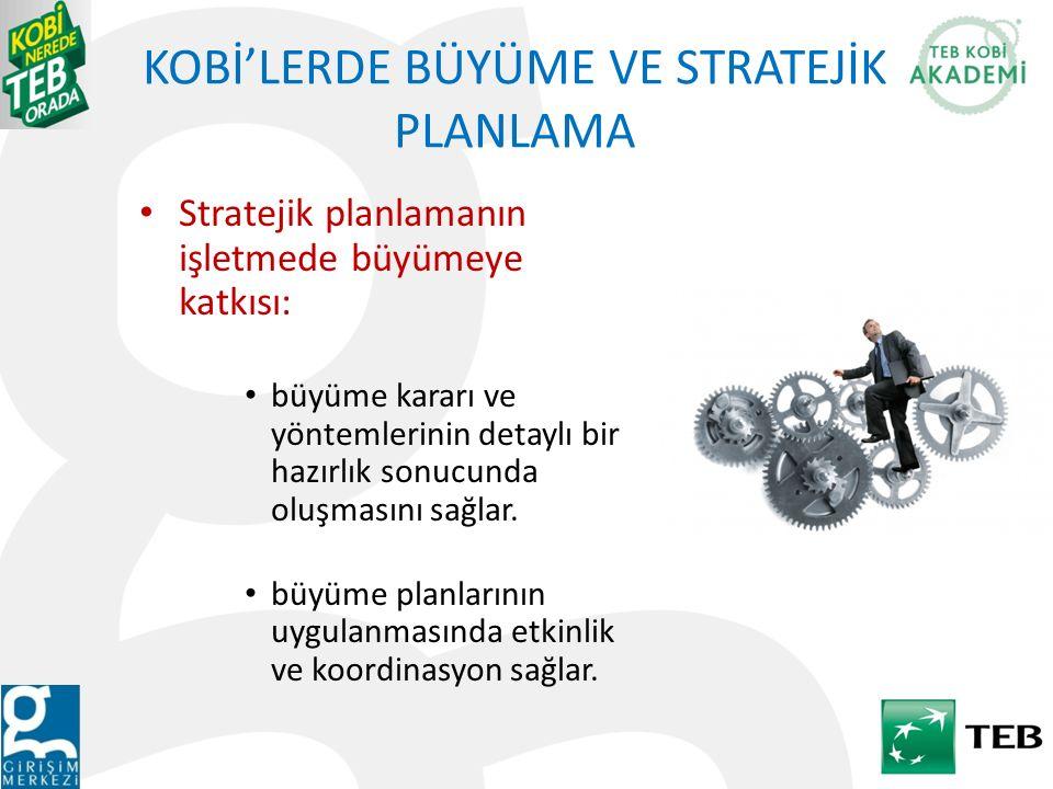 KOBİ'LERDE BÜYÜME VE STRATEJİK PLANLAMA Stratejik planlamanın işletmede büyümeye katkısı: büyüme kararı ve yöntemlerinin detaylı bir hazırlık sonucund